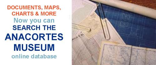 Documents, Maps, Charts and More. Now you can search the Anacortes Museum online database